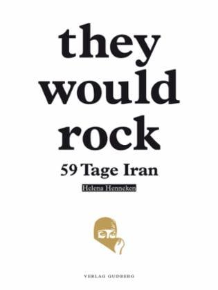 """Buchcover: """"They would rock: 59 Tage Iran"""" von Helena Henneken"""