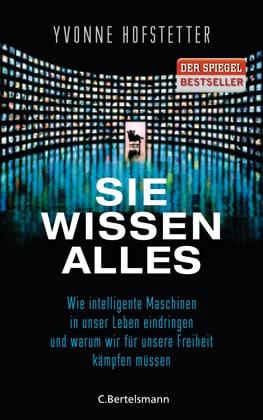 Buchcover: Sie wissen alles - Wie intelligente Maschinen in unser Leben eindringen und warum wir für unsere Freiheit kämpfen müssen von Yvonne Hofstetter