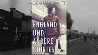 GRAHAM SWIFT: England und andere Stories