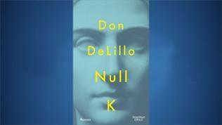 DON DeLILLO: Null K