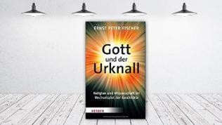 Ernst Peter Fischer - Gott und der Urknall - Religion und Wissenschaft im Wechselspiel der Geschichte, Herder Verlag; 24,99 Euro