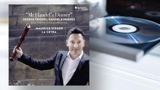 "CD-Cover: ""Mr Handel's Dinner"" Georg Friedrich Händel & friends Maurice Steger, Blockflöte La cetra"