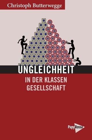"""Cover des Buchs """"Ungleichheit in der Klassengesellschaft"""" von Christoph Butterwegge (Foto: PapyRossa Verlag)"""