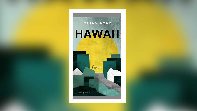 Cihan Acar: Hawaii (Foto: Verlag Hanser Berlin)