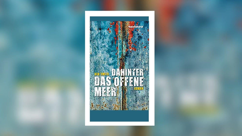 Ben Smith - Dahinter das offene Meer (Foto: Liebeskind Verlag)
