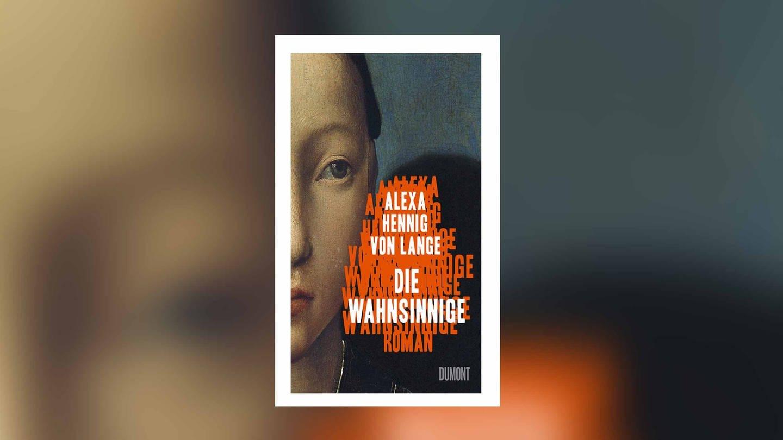 Alexa Hennig von Lange: Die Wahnsinnige (Foto: Pressestelle, Dumont Verlag)
