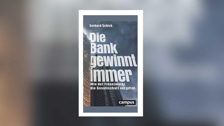 Gerhard Schick - Die Bank gewinnt immer. Wie der Finanzmarkt die Gesellschaft vergiftet