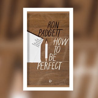 Ron Padgett - How to be perfect (Foto: Pressestelle, Dieterich'sche Verlagsbuchhandlung)