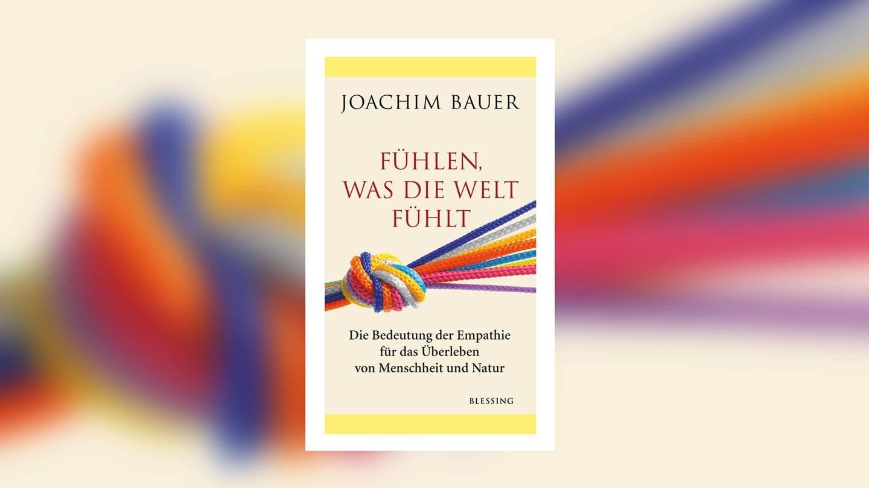 Joachim Bauer - Empathie - Fühlen, was die Welt fühlt (Foto: Pressestelle, Blessing Verlag)