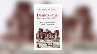 """Buchcover """"Demokratie: Eine deutsche Affäre"""" von Hedwig Richter (Foto: Pressestelle,  C.H.Beck)"""