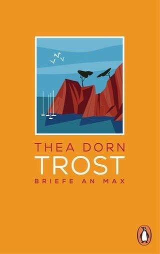 Thea Dorn - Trost. Briefe an Max (Foto: Pressestelle, Penguin Verlag)