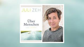 Buchcover und Autorin Julie Zeh - Über Menschen (Foto: Pressestelle,  © Peter von Felbert / Luchterhand Verlag)