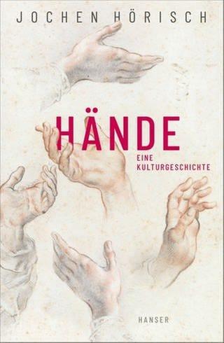 Buchcover Jochen Hörisch: Hände. Eine Kulturgeschichte (Foto: Pressestelle, Hanser Verlag)