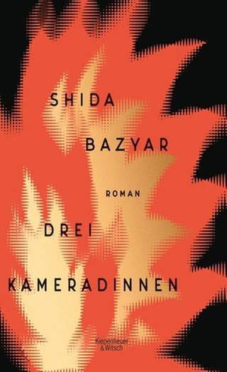 Shida Bazyar - Drei Kameradinnen (Foto: Pressestelle, Verlag Kiepenheuer&Witsch)