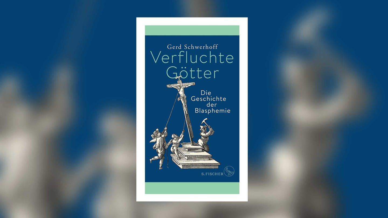 Gerd Schwerhoff: Verfluchte Götter. Die Geschichte der Blasphemie (Foto: Pressestelle, S. Fischer Verlag)