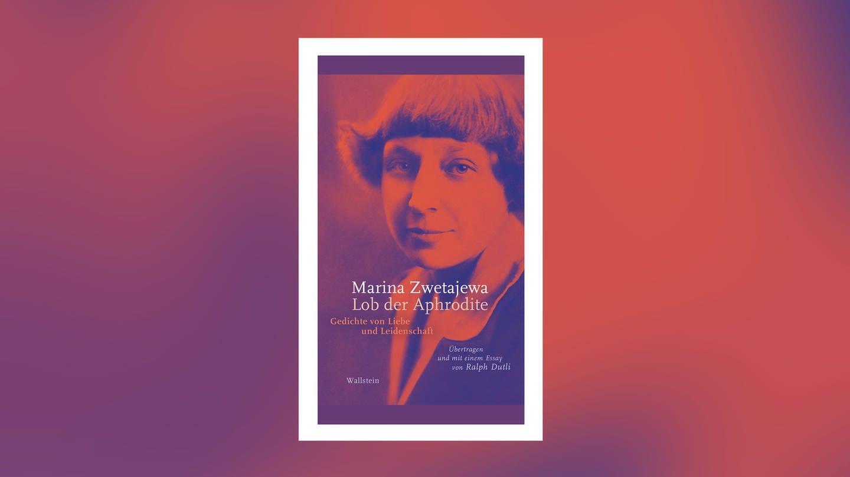 Marina Zwetajewa: Lob der Aphrodite. Gedichte von Liebe und Leidenschaft (Foto: Pressestelle, Wallstein Verlag)