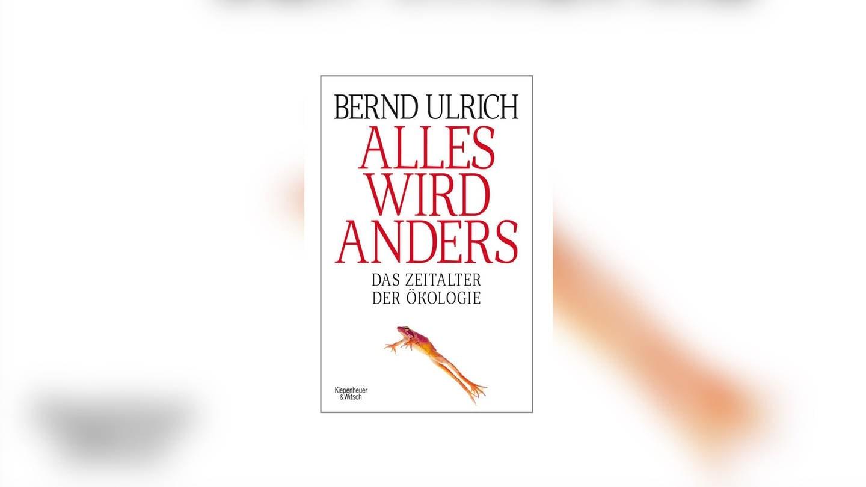 Bernd Ulrich - Alles wird anders. Das Zeitalter der Ökologie (Foto: Kiepenheuer&Witsch Verlag)