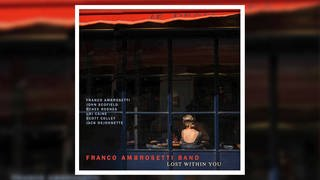 """Lost Within You"", Franco Ambrosetti (Foto: Pressestelle, Label: Unit Records)"