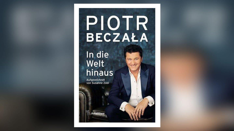 Piotr Beczala: In die Welt hinaus (Foto: Pressestelle, Amalthea Verlag)