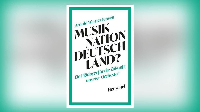 Buch-Cover: Arnold Werner Jensen: Musiknation Deutschland? (Foto: Pressestelle, Henschel Verlag)